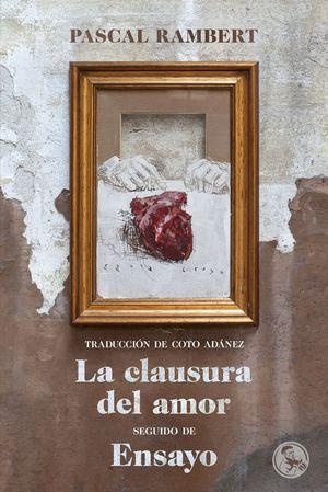 LA CLAUSURA DEL AMOR, SEGUIDO DE ENSAYO