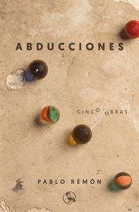 ABDUCCIONES (CINCO OBRAS)