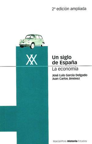 UN SIGLO DE ESPAÑA: LA ECONOMIA 2ªED.