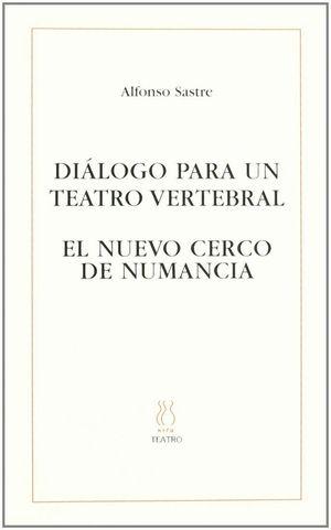 DIALÓGO PARA UN TEATRO VERTEBRAL;EL NUEVO CERCO DE NUMANCIA