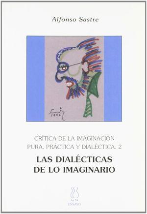 CRÍTICA DE LA IMAGINACIÓN PURA,PRÁCTICAY DIALÉCTICA 2;LAS DIALÉCTICAS DE LO IMAG