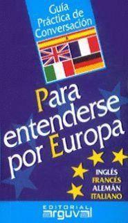 GUIA PRACTICA DE CONVERSACION PARA ENTENDERSE POR EUROPA