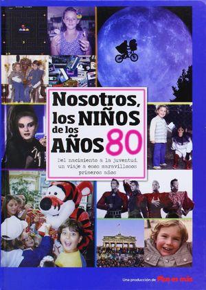 NOSOTROS LOS NIÑOS DE LOS AÑOS 80