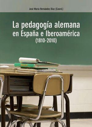 LA PEDAGOGÍA ALEMANA EN ESPAÑA E IBEROAMÉRICA, 1810-2010