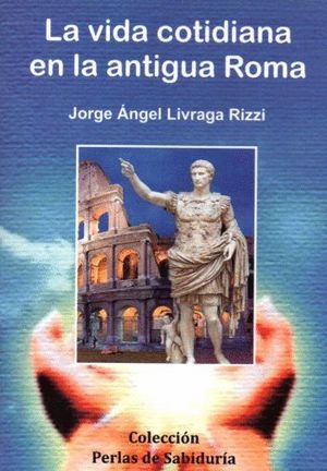 LA VIDA COTIDIANA EN LA ANTIGUA ROMA
