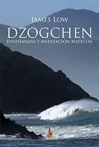 DZOGCHEN, ENSEÑANZAS Y MEDITACIÓN BUDISTAS DE JAMES LOW
