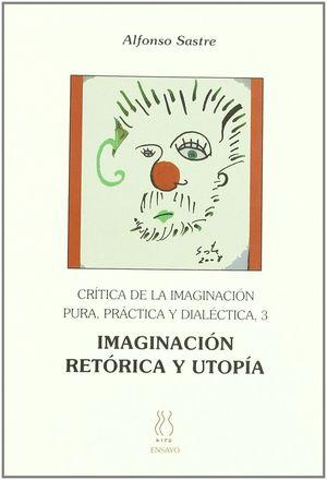 CRÍTICA DE LA IMAGINACIÓN PURA,PRÁCTICA Y DIALÉCTICA 3;IMAGINACIÓN,RETÓRICA Y UT