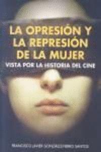 LA OPRESIÓN Y LA REPRESIÓN DE LA MUJER VISTA POR LA HISTORIA DEL CINE