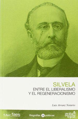 FRANCISCO SILVELA. ENTRE EL LIBERALISMO Y EL REGENERACIONISMO