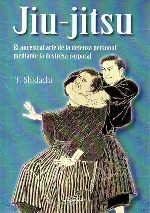 JIU JITSU ANCESTRAL ARTE DE DEFENSA PERSONAL MEDIANTE DESTR