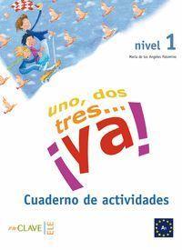 UNO,DOS,TRES YA! NIVEL 1 CUADERNO DE ACTIVIDADES