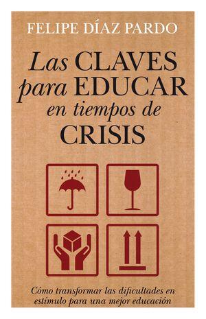 LAS CLAVES PARA EDUCAR EN TIEMPOS DE CRISIS