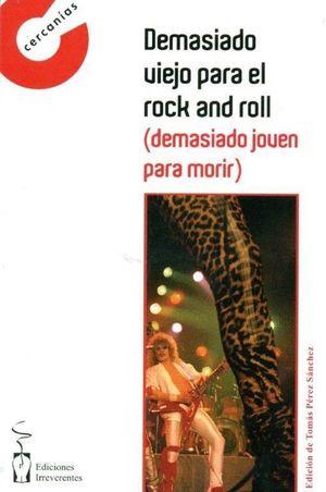 DEMASIADO VIEJO PARA EL ROCK AND ROLL, DEMASIADO JOVEN PARA MORIR