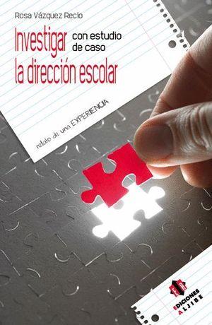 INVESTIGAR CON ESTUDIO DE CASO LA DIRECCIÓN ESCOLAR