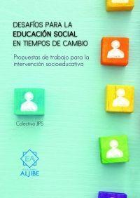 DESAFIOS DE LA EDUCACION SOCIAL EN TIEMPOS DE CAMBIO PROPUESTAS DE TRABAJO PARA