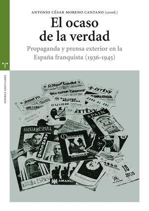 EL OCASO DE LA VERDAD. PROPAGANDA Y PRENSA EXTERIOR EN LA ESPAÑA FRANQUISTA (193