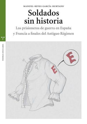 SOLDADOS SIN HISTORIA. LOS PRISIONEROS DE GUERRA EN ESPAÑA Y FRANCIA A FINALES D