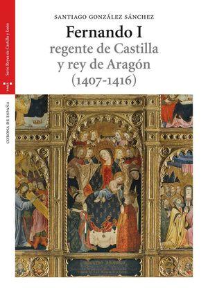 FERNANDO I REGENTE DE CASTILLA Y REY DE ARAGON 1407-1416