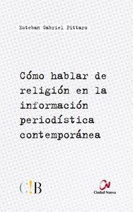 CÓMO HABLAR DE RELIGIÓN EN LA INFORMACIÓN PERIODÍSTICA CONTEMPORÁNEA