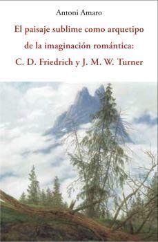 EL PAISAJE SUBLIME COMO ARQUETIPO DE LA IMAGINACION ROMANTICA C.D.FRIEDRICH Y J.