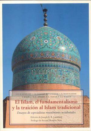 EL ISLAM EL FUNDAMENTALISMO Y LA TRAICION AL ISLAM TRADICIONAL