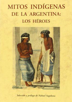 MITOS INDIGENAS DE LA ARGENTINA: LOS HEROES