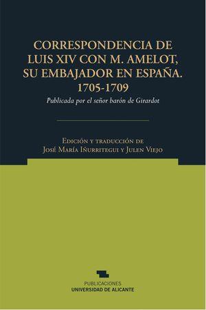 CORRESPONDENCIA DE LUIS XIV CON M. AMELOT, SU EMBAJADOR EN ESPAÑA. 1705-1709