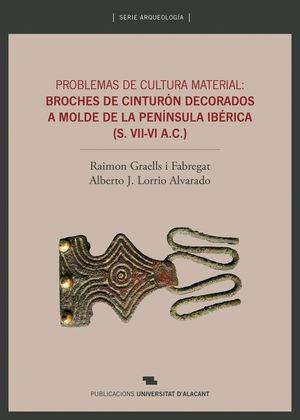 PROBLEMAS DE CULTURA MATERIAL: BROCHES DE CINTURÓN DECORADOS A MOLDE DE LA PENÍN