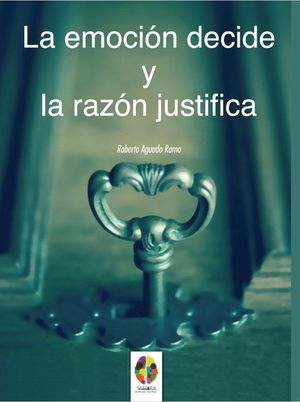 LA EMOCION DECIDE Y LA RAZON JUSTIFICA