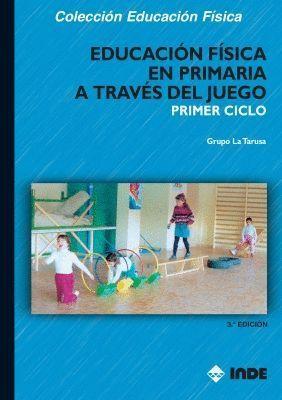 EDUCACIÓN FÍSICA EN PRIMARIA A TRAVÉS DEL JUEGO. PRIMER CICLO