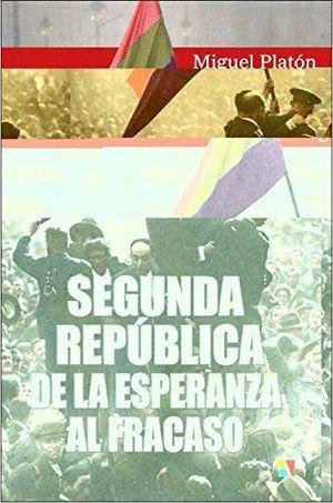 SEGUNDA REPUBLICA DE LA ESPERANZA AL FRACASO