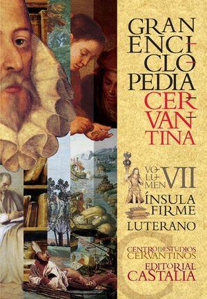 GRAN ENCICLOPEDIA CERVANTINA. VOLUMEN VII. ÍNSULA FIRME - LUTERANO.