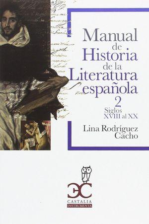 MANUAL DE HISTORIA DE LA LITERATURA ESPAÑOLA 2 - SIGLOS XVIII AL XX  (HASTA 1975