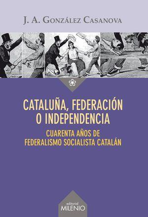 CATALUÑA, FEDERACION O INDEPENDENCIA
