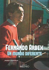 FERNANDO ARBEX. UN MUNDO DIFERENTE