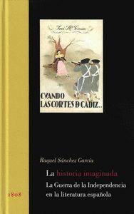 LA HISTORIA IMAGINADA. LA GUERRA DE LA INDEPENDENCIA EN LA LITERATURA ESPAÑOLA