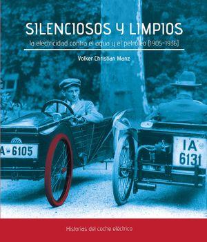 SILENCIOSOS Y LIMPIOS. LA ELECTRICIDAD CONTRA EL AGUA Y EL PETRÓLEO (1905-1936)