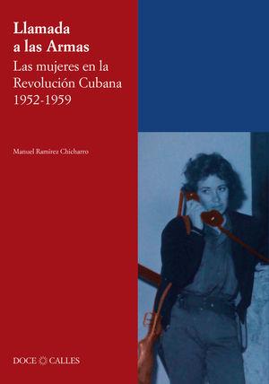 LAMADA A LAS ARMAS. LAS MUJERES EN LA REVOLUCIÓN CUBANA 1952-1959