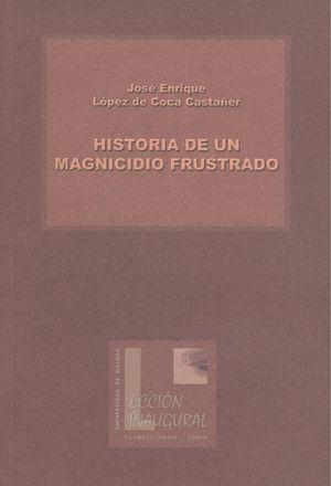 HISTORIA DE UN MAGNICIDIO FRUSTRADO