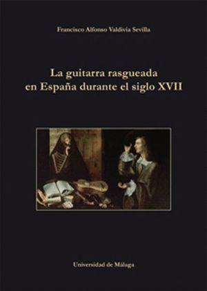 LA GUITARRA RASGUEADA EN ESPAÑA DURANTE EL SIGLO XVII