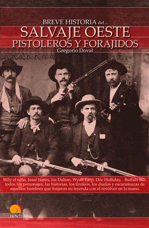 BREVE HISTORIA DEL SALVAJE OESTE PISTOLEROS Y FORAJIDOS