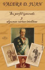 VALERA D. JUAN SU PERFIL IGNORADO Y ALGUNAS CARTAS INEDITAS