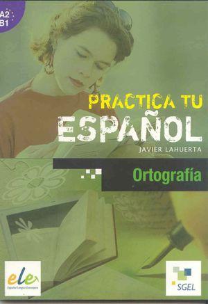 PRACTICA TU ESPAÑOL ORTOGRAFIA  (A2-B1)
