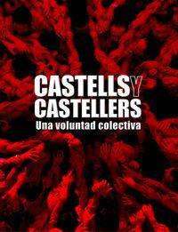 CASTELLS Y CASTELLERS.UNA VOLUNTAD COLECTIVA