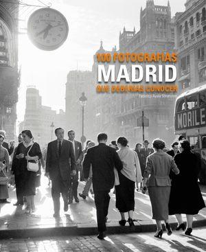 MADRID. 100 FOTOGRAFÍAS QUE DEBERÍAS CONOCER