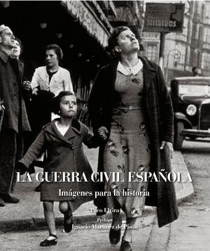 LA GUERRA CIVIL ESPAÑOLA. IMÁGENES PARA LA HISTORIA