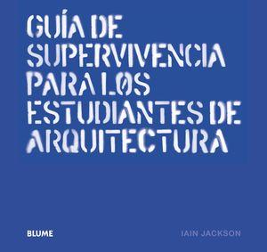 GUIA DE SUPERVIVENCIA PARA LOS ESTUDIANTES DE ARQUITECTURA