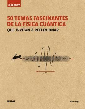 50 TEMAS FASCINANTES DE LA FISICA CUANTICA (GUIA BREVE)