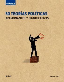 50 TEORIAS POLITICAS APASIONANTES Y SIGNIFICATIVAS