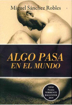 ALGO PASA EN EL MUNDO (XXXI PREMIO TORRENTE BALLESTER 2019)